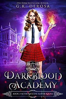 Darkblood Academy: Book Two: Supernatural Slayer Squad (A Supernatural Academy Series 2) by [G.K. DeRosa]