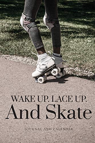 Wake Up. Lace Up. And Skate: Blank Lined Journal With Calendar For Skaters