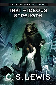 That Hideous Strength: (Space Trilogy, Book Three) (The Space Trilogy 3) by [C. S. Lewis]