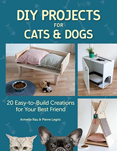 DIY Projects for Cats & Dogs: 20 Easy-to-Build Creations for Your Best Friend (CompanionHouse Books) Beginner-Friendly, Step-by-Step Directions for Pet Beds, Doghouses, Scratching Posts, and More