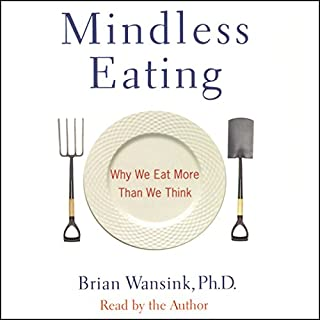Mindless Eating     Why We Eat More Than We Think              By:                                                                                                                                 Brian Wansink Ph.D.                               Narrated by:                                                                                                                                 Brian Wansink Ph.D.                      Length: 5 hrs and 35 mins     15 ratings     Overall 4.7