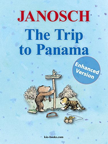 The Trip to Panama - Enhanced Edition: The story of how Little Tiger and Little Bear travel to Panama (The Panama - Library by Janosch) (English Edition)