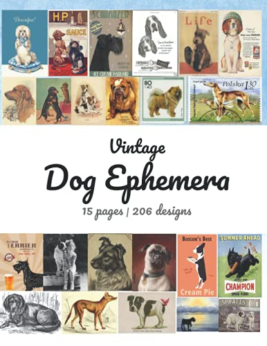 Vintage Dog Ephemera: 15 pages, 206 designs, A Beautiful Collection for Junk Journals, Scrapbooking, Collage and Many Paper Crafts