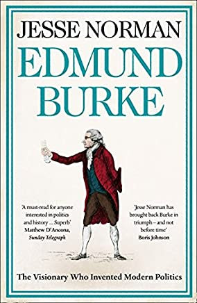Edmund Burke: The Visionary Who Invented Modern Politics [Lingua inglese]