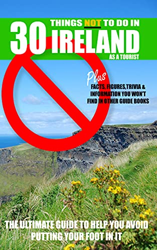 30 Things NOT to do in Ireland as a Tourist: Advice, facts,...