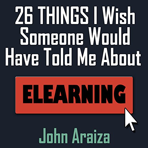 26 Things I Wish Someone Would Have Told Me About E-learning audiobook cover art