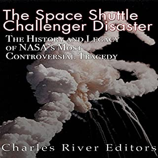 The Space Shuttle Challenger Disaster: The History and Legacy of NASA's Most Notorious Tragedy                   By:                                                                                                                                 Charles River Editors                               Narrated by:                                                                                                                                 Colin Fluxman                      Length: 2 hrs and 4 mins     3 ratings     Overall 3.7