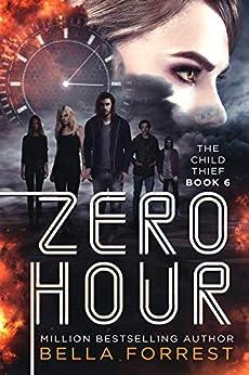 The Child Thief 6: Zero Hour by [Bella Forrest]