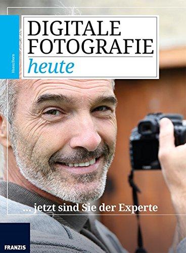 Digitale Fotografie heute… jetzt sind Sie der Experte