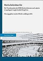 Hochschulumbau Ost: Die Transformation Des Ddr-Hochschulwesens Nach 1989/90 in Typologisch-Vergleichender Perspektive