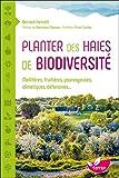 Planter des haies de biodiversité - Mellifères, fruitières, pourvoyeuses, climatiques, défensives...