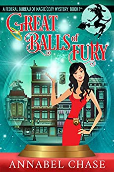 Great Balls of Fury (Federal Bureau of Magic Cozy Mystery Book 1) by [Annabel Chase]