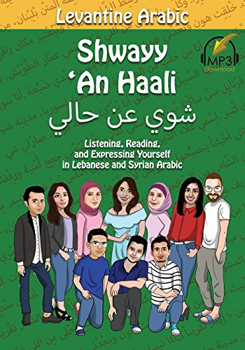 Levantine Arabic: Shwayy An Haali: Listening, Reading, and Expressing Yourself in Lebanese and Syrian Arabic (Shwayy An Haali Series)