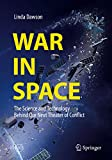 War in Space: The Science and Technology Behind Our Next Theater of Conflict (Springer Praxis Books) (English Edition)