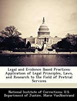 Legal and Evidence Based Practices: Application of Legal Principles, Laws, and Research to the Field of Pretrial Services