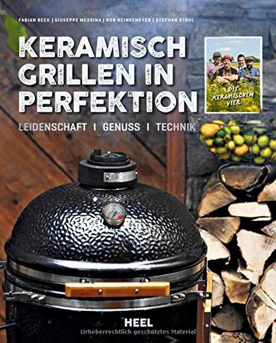 Keramisch Grillen in Perfektion: Leidenschaft - Genuss - Technik