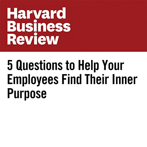 5 Questions to Help Your Employees Find Their Inner Purpose | Kristi Hedges