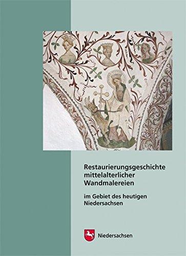 Restaurierungsgeschichte mittelalterlicher Wandmalereien im Gebiet des heutigen Niedersachsen (Arbeitshefte zur Denkmalpflege in Niedersachsen)