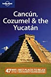 Cancun, Cozumel & the Yucatán (Country Regional Guides) [Idioma Inglés]