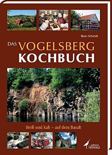 Das Vogelsberg Kochbuch: Heiß und kalt - auf dem Basalt