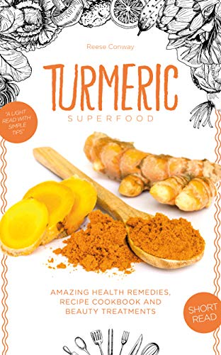 Turmeric Superfood: Amazing Health Remedies, Cookbook Recipes, and Beauty Treatments by [Reese Conway]