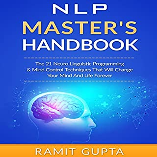 NLP Master's Handbook     The 21 Neuro Linguistic Programming & Mind Control Techniques That Will Change Your Mind and Life Forever              By:                                                                                                                                 Ramit Gupta                               Narrated by:                                                                                                                                 Daniel Hawking                      Length: 38 mins     38 ratings     Overall 4.0