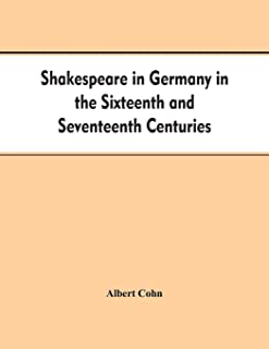 Shakespeare in Germany in the Sixteenth and Seventeenth Centuries an Account of English Actors in Germany and the Netherla...