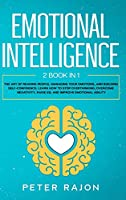 Emotional Intelligence: The art of reading people, managing your emotions, and building self-confidence. Learn how to stop overthinking, overcome negativity, raise EQ, and improve emotional agility. This Book Include: How to analyze people, Cognitive beh