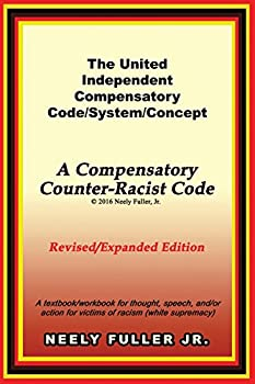 The United-Independent Compensatory Code/System/Concept Textbook  A Compensatory Counter-Racist Code