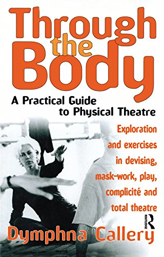 Through the Body: A Practical Guide to Physical Theatre (Theatre Arts (Routledge Paperback)) (English Edition)