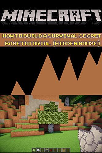 Amazon Com Minecraft How To Build A Survival Secret Base Tutorial Hidden House Build Ideas Starter Base Survival Building Creative Builder Handbook Ebook Steve Memes Alex Kindle Store