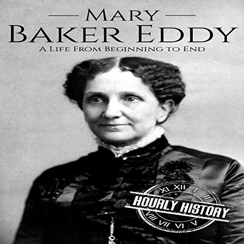 Mary Baker Eddy: A Life from Beginning to End  cover art