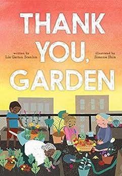 Thank You, Garden by [Liz Garton Scanlon, Simone Shin]