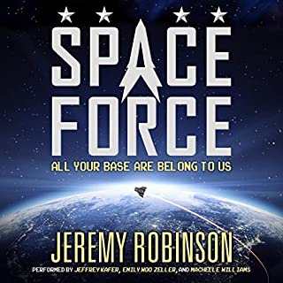 Space Force                   By:                                                                                                                                 Jeremy Robinson                               Narrated by:                                                                                                                                 Jeffrey Kafer,                                                                                        Emily Woo Zeller,                                                                                        Machelle Williams                      Length: 9 hrs and 33 mins     381 ratings     Overall 4.4
