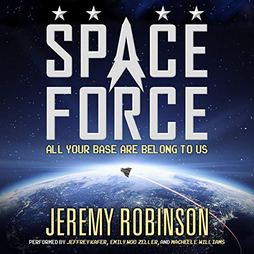 Space Force                   By:                                                                                                                                 Jeremy Robinson                               Narrated by:                                                                                                                                 Jeffrey Kafer,                                                                                        Emily Woo Zeller,                                                                                        Machelle Williams                      Length: 9 hrs and 33 mins     626 ratings     Overall 4.3