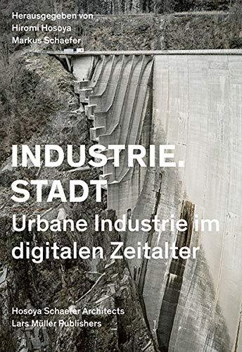 Industrie.Stadt: Urbane Industrie im digitalen Zeitalter