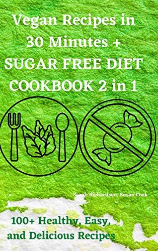 Vegan Recipes in 30 Minutes + SUGAR FREE DIET COOKBOOK