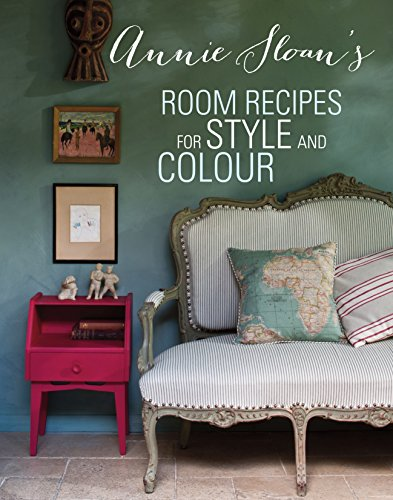 Annie Sloan's Room Recipes for Style and Colour: World renowned paint effects guru and colour expert Annie Sloan considers what makes a successful interior (English Edition)