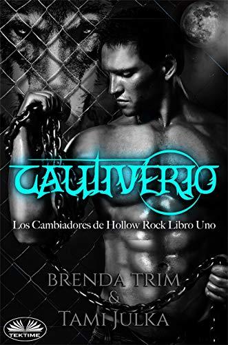 Cautiverio: Los Cambiadores de Hollow Rock - Libro Uno