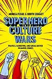 Superhero Culture Wars: Politics, Marketing, and Social Justice in Marvel Comics (English Edition)