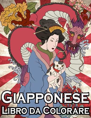 Giapponese - Libro da Colorare: Splendide pagine da colorare per adulti e adolescenti con geishe, scene della natura, draghi, disegni di tatuaggi, bellissima arte giapponese e molto altro!