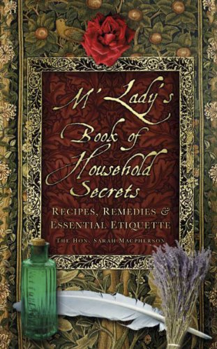 M'Lady's Book of Household Secrets: Recipies, Remedies & Essential Etiquette (English Edition)