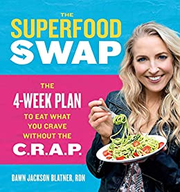 The Superfood Swap: The 4-Week Plan to Eat What You Crave Without the C.R.A.P. by [Dawn Jackson Blatner]