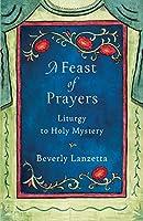 A Feast of Prayers: Liturgy to Holy Mystery