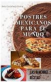 Postres Mexicanos para el Mundo : Recetas faciles y con buen sabor