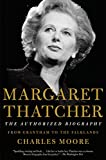 Margaret Thatcher: The Authorized Biography: Volume I: From Grantham to the Falklands