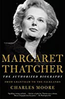 Margaret Thatcher: The Authorized Biography: Volume I: From Grantham to the Falklands (Authorized Biography of Margaret Thatcher)