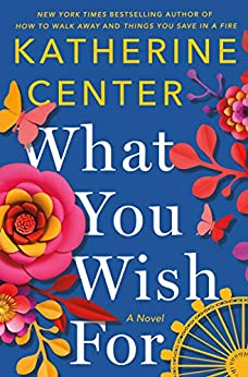 What You Wish For: A Novel by [Katherine Center]