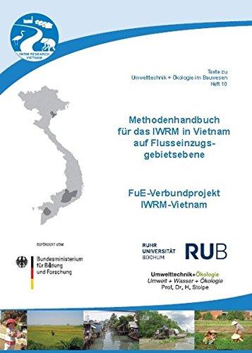 Methodenhandbuch für das IWRM in Vietnam auf Flusseinzugsgebietsebene: FuE-Verbundprojekt IWRM-Vietnam (Texte zu Umwelttechnik + Ökologie im Bauwesen)
