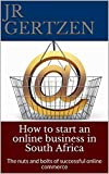 How to start an online business in South Africa: The nuts and bolts of successful online commerce (Running an online store in South Africa Book 1) (English Edition)